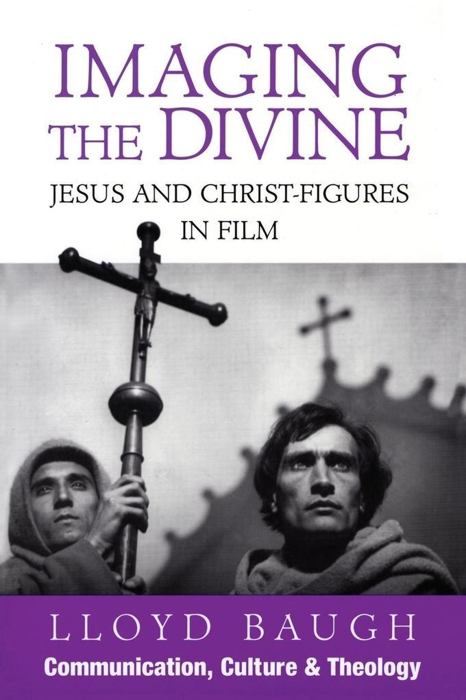 Imaging the Divine: Jesus and Christ-Figures in Film als Taschenbuch
