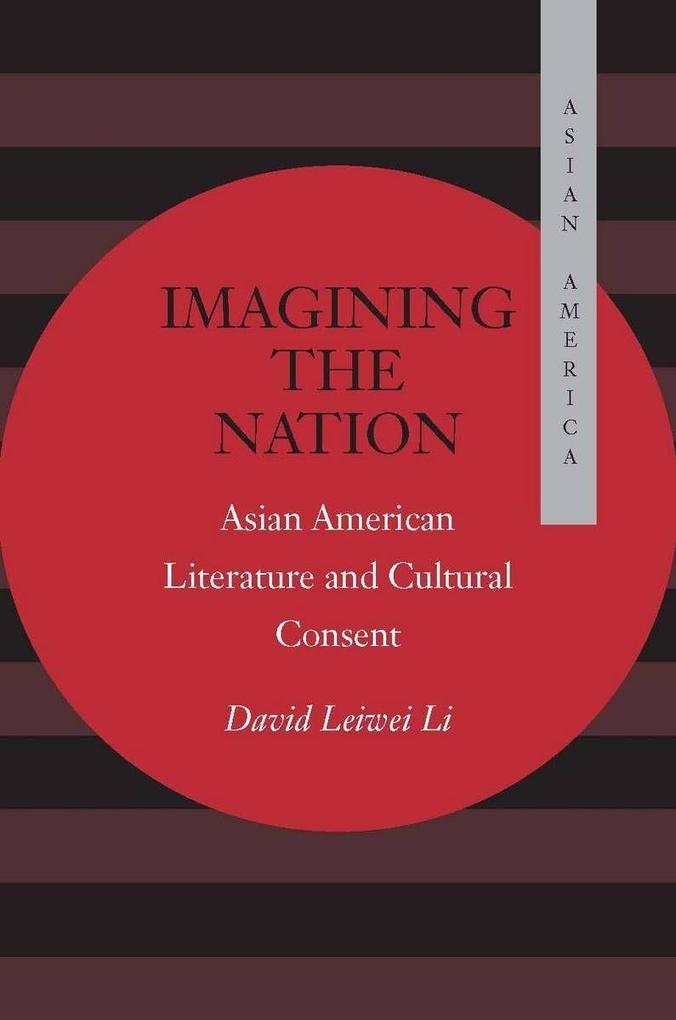 Imagining the Nation: Asian American Literature and Cultural Consent als Taschenbuch