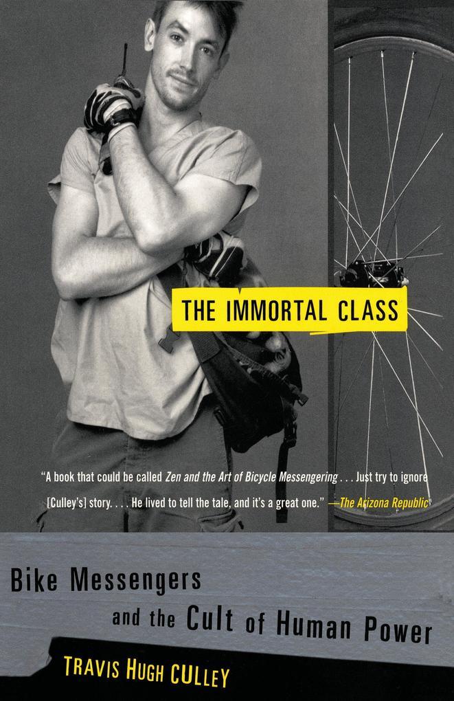 The Immortal Class: Bike Messengers and the Cult of Human Power als Taschenbuch