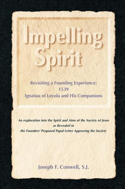 Impelling Spirit: Revisiting a Founding Experience: 1539, Iqnatius of Loyola and His Companions als Taschenbuch