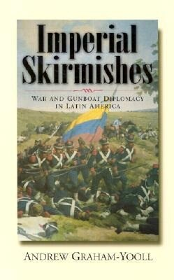 Imperial Skirmishes: War and Gunboat Diplomacy in Latin America als Taschenbuch
