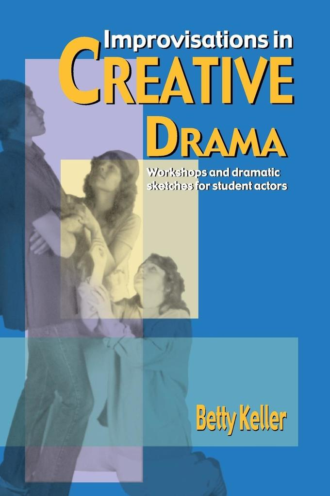 Improvisations in Creative Drama: A Program of Workshops and Dramatic Sketches for Students als Taschenbuch