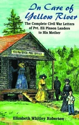 In Care of Yellow River: The Complete Civil War Letters of Pvt. Eli Pinson Landers to His Mother als Taschenbuch