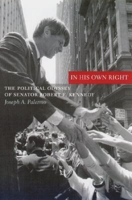In His Own Right: The Political Odyssey of Senator Robert F. Kennedy als Buch