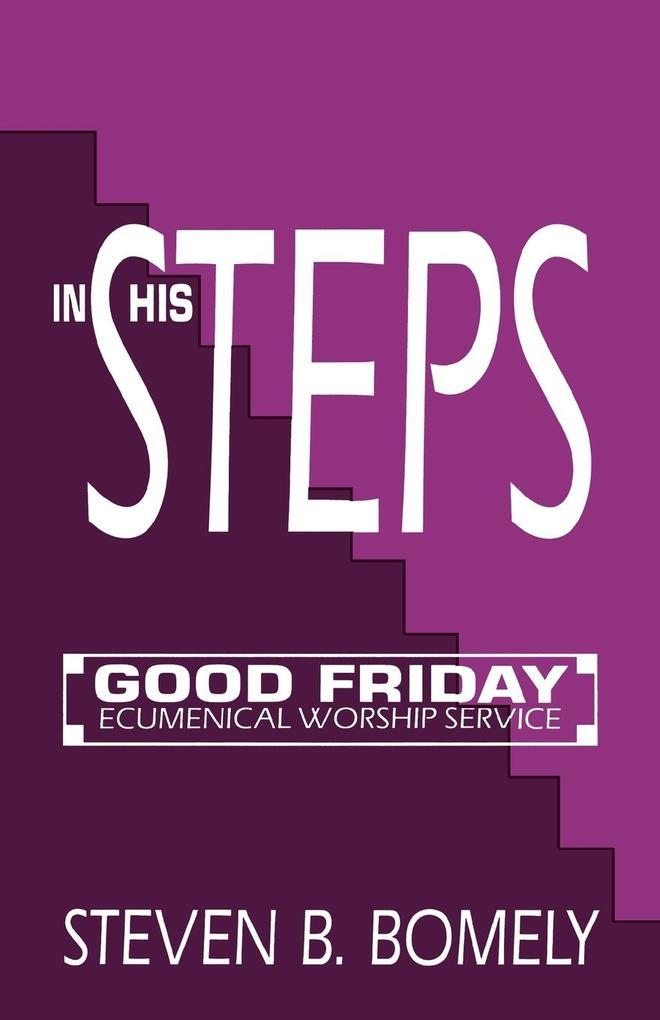 In His Steps: Good Friday Ecumenical Worship Service als Taschenbuch