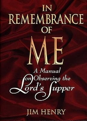 In Remembrance of Me: A Manual on Observing the Lord's Supper als Buch