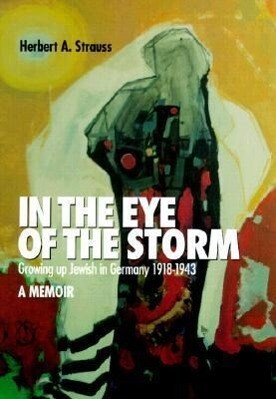 In the Eye of the Storm: Growing Up Jewish in Germany, 1918-43, a Memoir als Buch