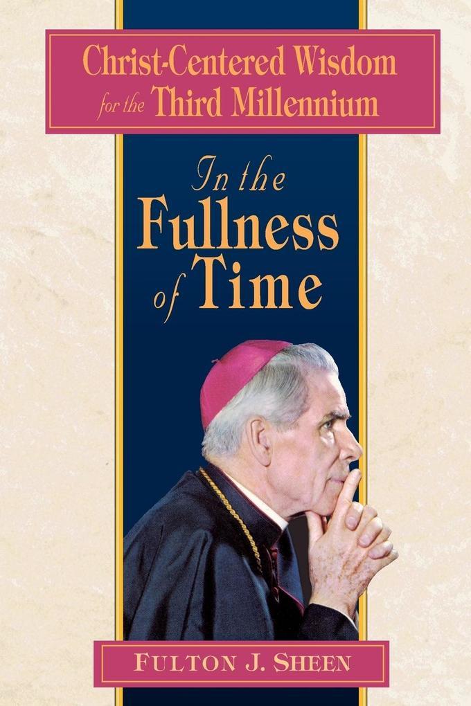 In the Fullness of Time: Christ-Centered Wisdom for the Third Millennium als Taschenbuch