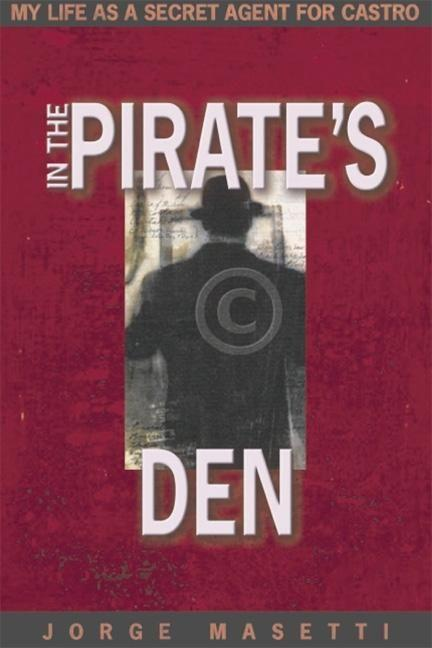 In the Pirate's Den: My Life as a Secret Agent for Castro als Buch
