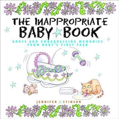 The Inappropriate Baby Book: Gross and Embarrassing Memories from Baby's First Year [With Envelope on Last Page] als Buch