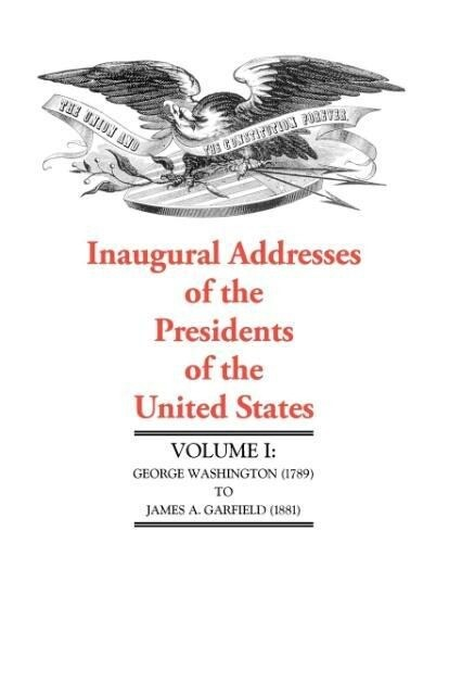 Inaugural Addresses of the Presidents of the United States: George Washington (1789) to James A. Garfield (1881) als Taschenbuch