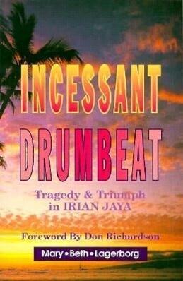 Incessant Drumbeat: Trial and Triumph in Irian Jaya als Taschenbuch