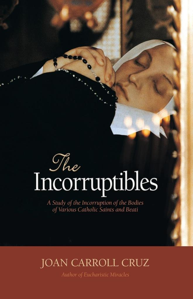 Incorruptibles: A Study of Incorruption in the Bodies of Various Saints and Beati als Taschenbuch