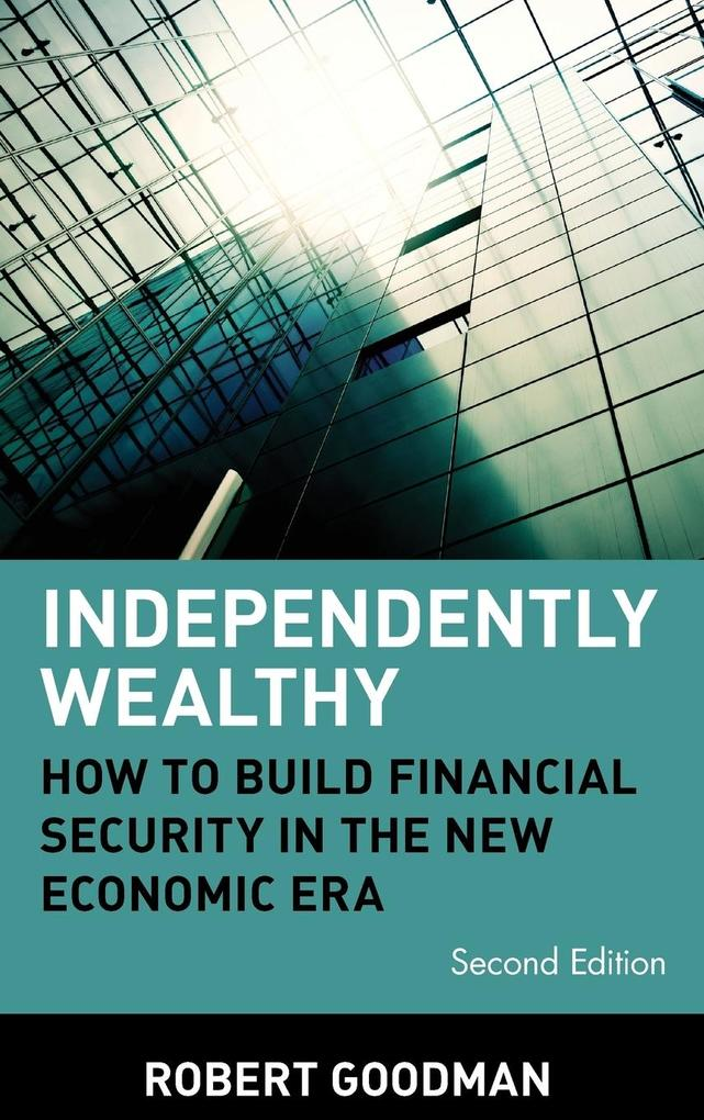 Independently Wealthy: How to Build Financial Security in the New Economic Era als Buch