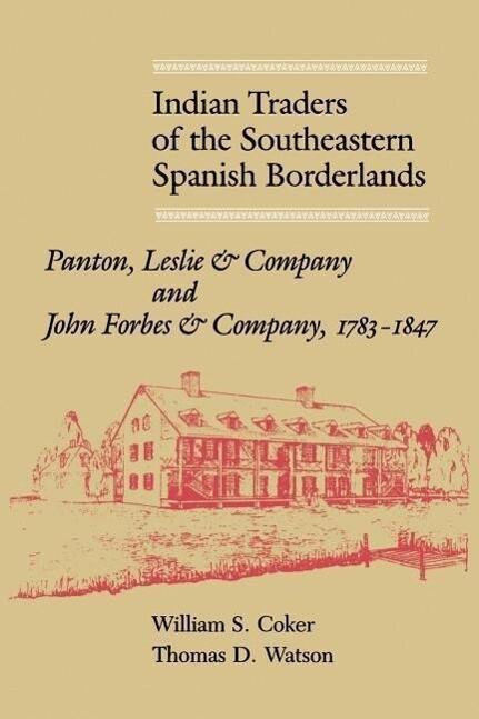 Indian Traders of the Southeastern Spanish Borderlands: Panton, Leslie & Company and John Forbes & Company, 1783-1847 als Taschenbuch