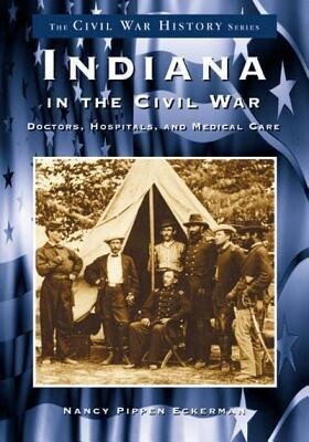Indiana in the Civil War:: Doctors, Hospitals and Medicine als Taschenbuch