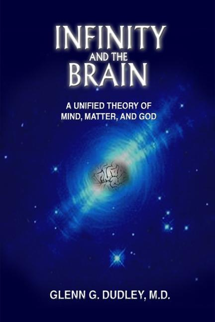 Infinity and the Brain: A Unified Theory of Mind, Matter and God als Buch