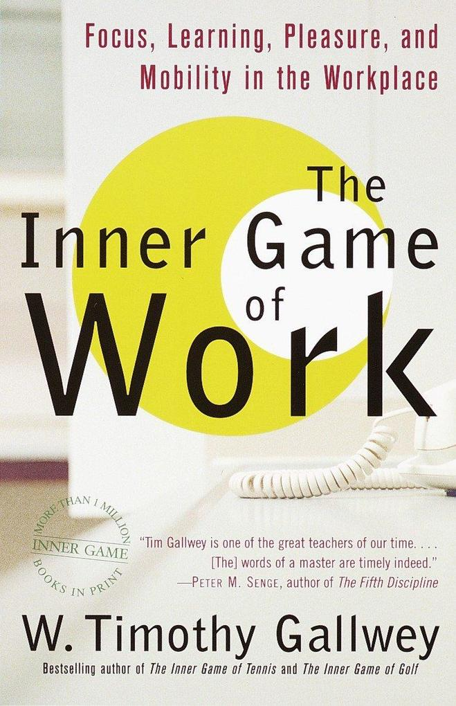 The Inner Game of Work: Focus, Learning, Pleasure, and Mobility in the Workplace als Taschenbuch