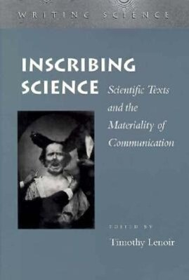 Inscribing Science: Scientific Texts and the Materiality of Communication als Taschenbuch