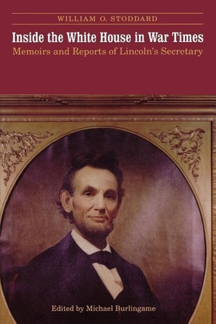 Inside the White House in War Times: Memoirs and Reports of Lincoln's Secretary als Taschenbuch