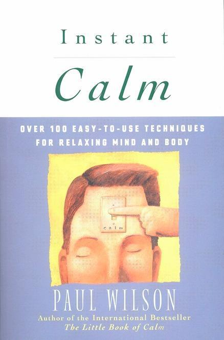 Instant Calm: Over 100 Easy-To-Use Techniques for Relaxing Mind and Body als Taschenbuch