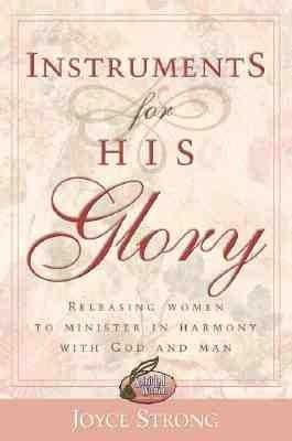 Instruments for His Glory: Releasing Women to Minister in Harmony with God and Man als Taschenbuch
