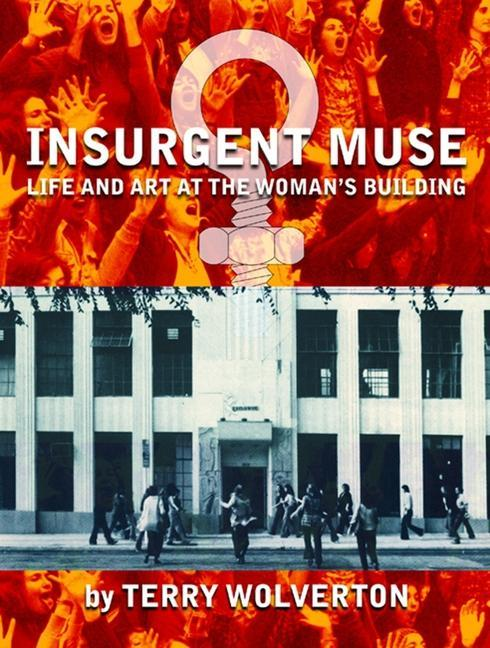 Insurgent Muse: Life and Art at the Woman's Building als Taschenbuch