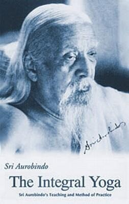 Integral Yoga: Sri Aurobindo's Teaching & Method of Practice Us Edition als Taschenbuch