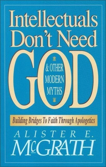 Intellectuals Don't Need God and Other Modern Myths: Building Bridges to Faith Through Apologetics als Taschenbuch