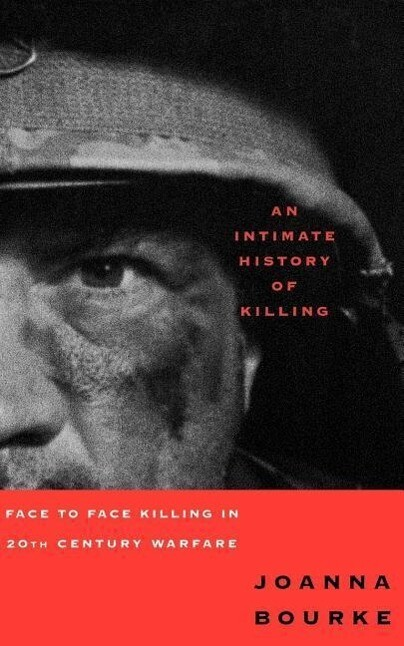 An Intimate History of Killing: Face to Face Killing in Twentieth Century Warfare als Taschenbuch