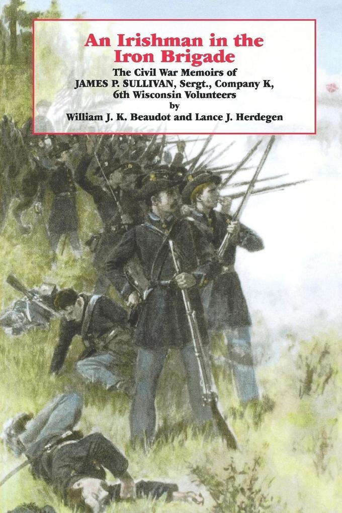 An Irishman in the Iron Brigade: The Civil War Memoirs of James P. Sullivan als Taschenbuch