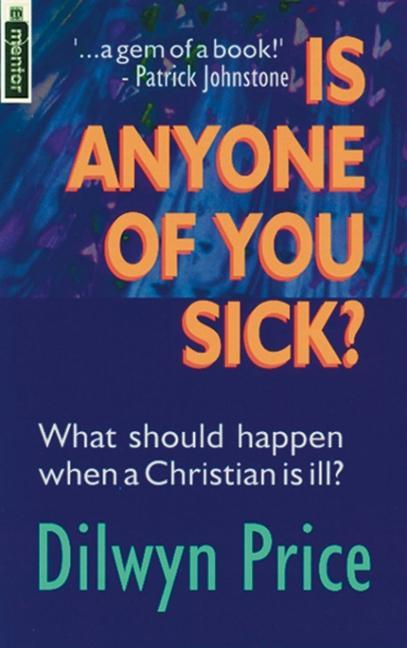 Is Anyone of You Sick?: What Should Happen When a Christian Is Ill als Taschenbuch