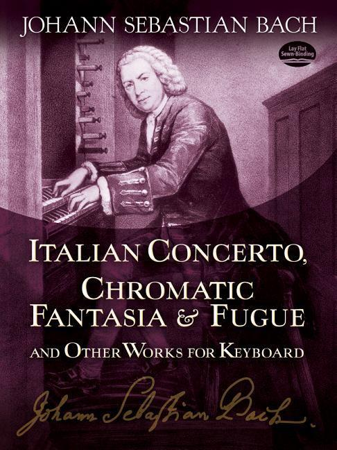 Italian Concerto, Chromatic Fantasia & Fugue and Other Works for Keyboard als Taschenbuch