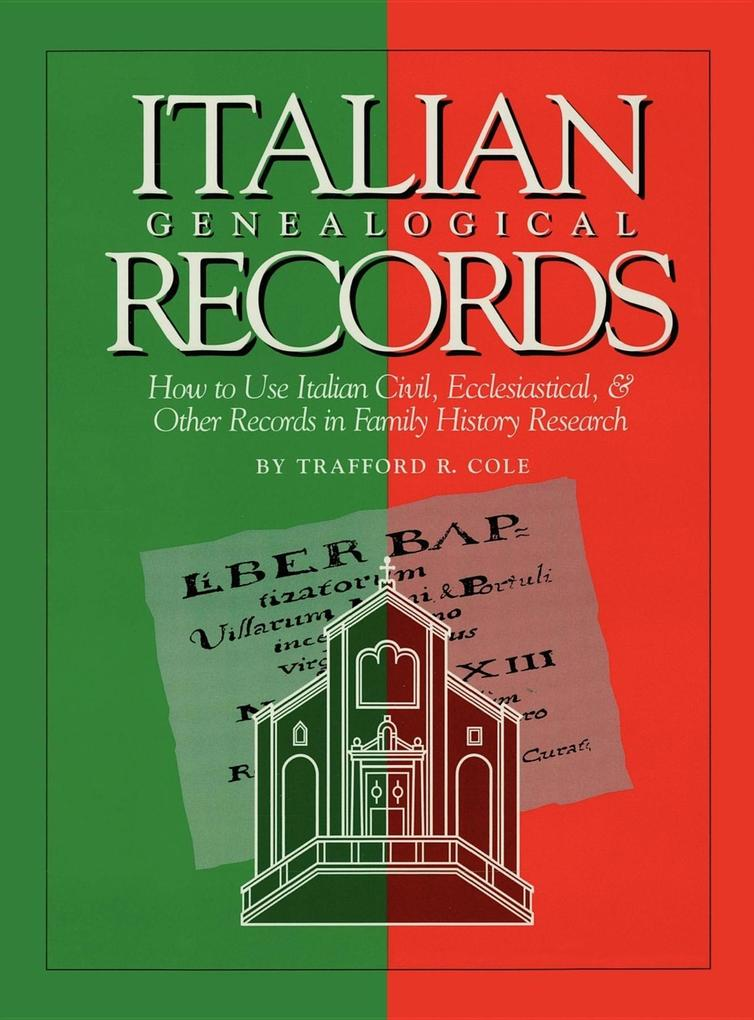 Italian Genealogical Records: How to Use Italian Civil, Ecclesiastical & Other Records in Family History Research als Buch