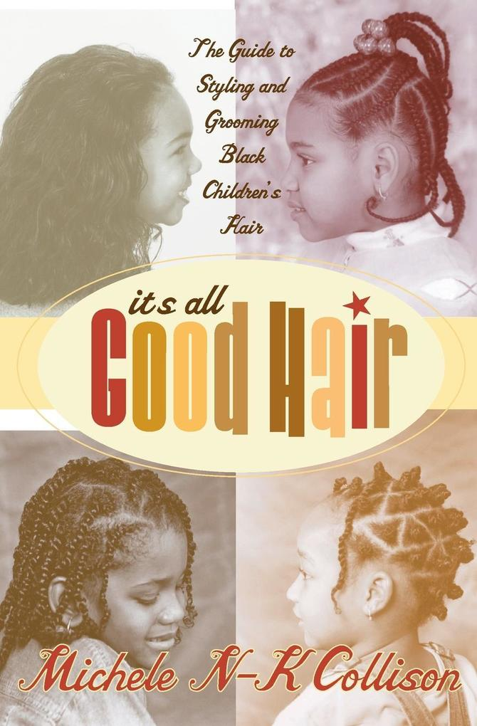 It's All Good Hair: The Guide to Styling and Grooming Black Children's Hair als Taschenbuch