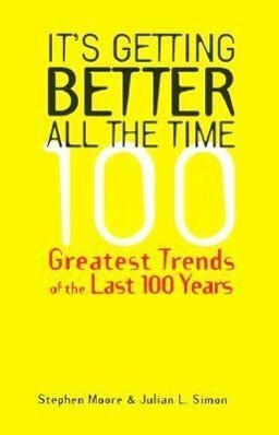 It's Getting Better All the Time: 101 Greatest Trends of the Last 100 Years als Buch