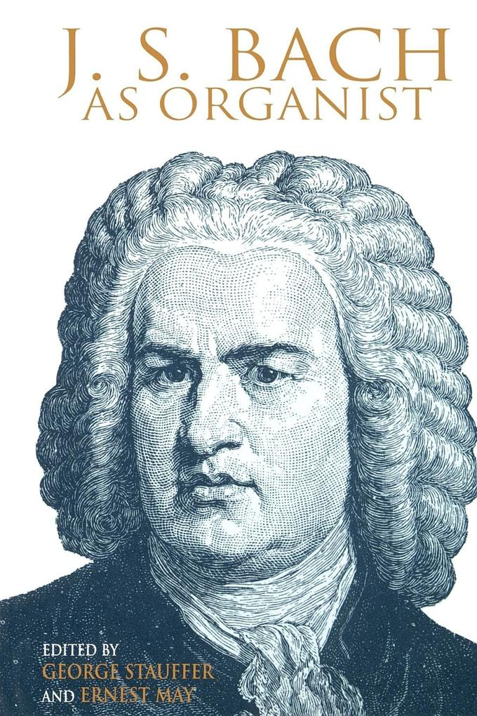J. S. Bach as Organist: His Instruments, Music, and Performance Practices als Taschenbuch