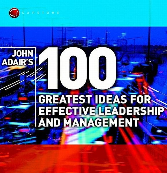 John Adair's 100 Greatest Ideas for Effective Leadership and Management als Buch