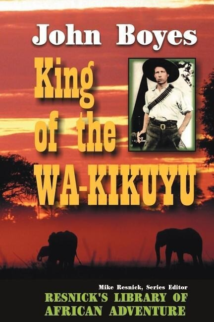 King of the Wa-Kikuyu: A True Story of Travel and Adventure in Africa als Taschenbuch