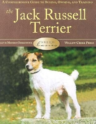 The Jack Russell Terrier: A Comprehensive Guide to Buying, Owning, and Training als Buch