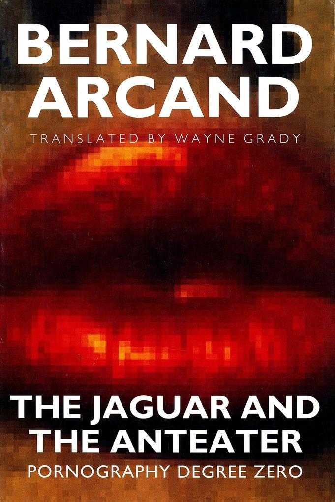 The Jaguar and the Anteater: Pornography Degree Zero als Buch