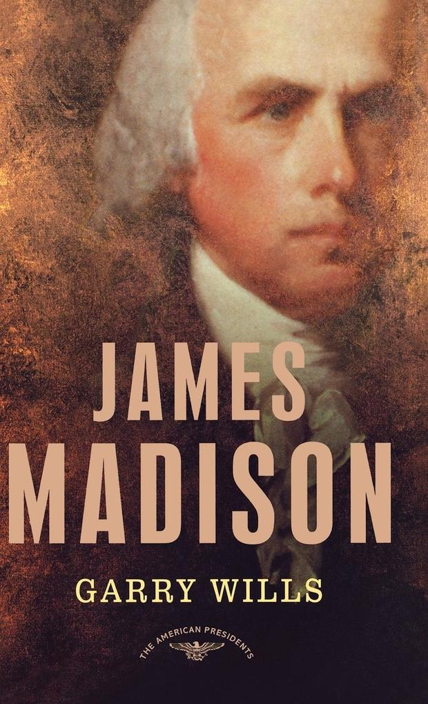 James Madison: The American Presidents Series: The 4th President, 1809-1817 als Buch