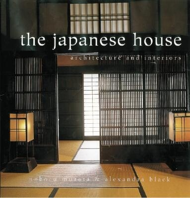 The Japanese House: Architecture and Interiors als Buch