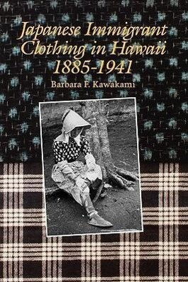 Japanese Immigrant Clothing in Hawaii 1885-1941 als Taschenbuch