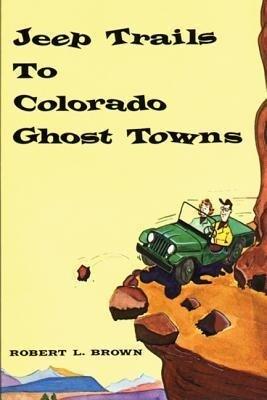 Jeep Trails to Colorado Ghost Towns als Taschenbuch
