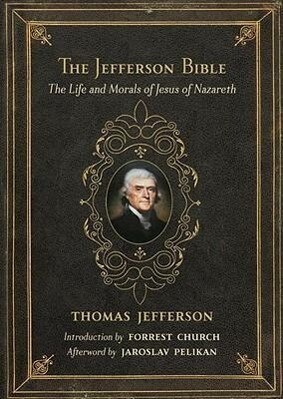 The Jefferson Bible: The Life and Morals of Jesus of Nazareth als Buch