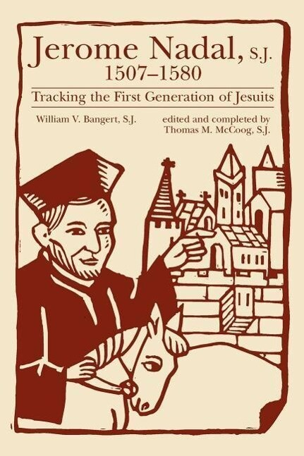 Jerome Nadal, S.J., 1507-1580: Tracking the First Generation of Jesuits als Taschenbuch