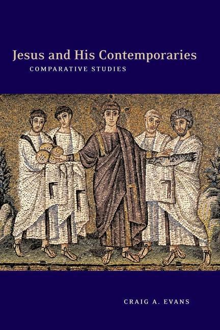 Jesus and His Contemporaries: Comparative Studies als Taschenbuch