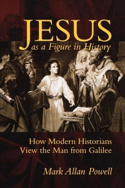 Jesus as a Figure in History: How Modern Historians View the Man from Galilee als Taschenbuch