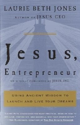 Jesus, Entrepreneur: Using Ancient Wisdom to Launch and Live Your Dreams als Taschenbuch